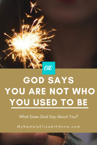 you are not who you used to be god says