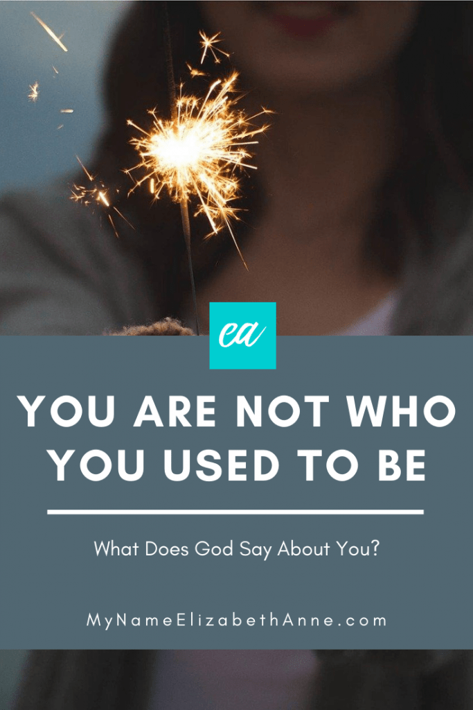 What does God Say About You You are Not Who You Used To Be