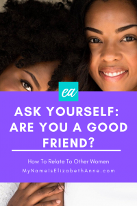 2 tough questions to ask yourself about being a good friend