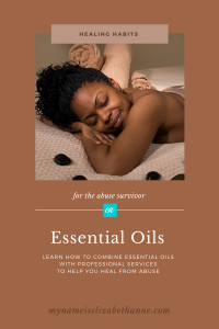 Healing Habits Abuse Survivors: Combine Essential Oils With Professional Services to Help Heal My Name Is Elizabeth Anne