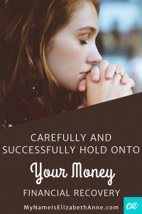 Hold Onto God's Love to carefully and successfully hold onto your money My Name is Elizabeth Anne