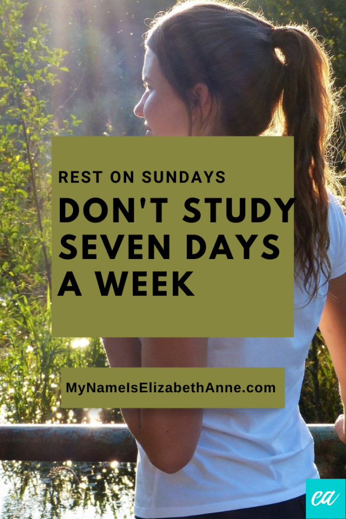 Rest on Sundays Don't Study Seven Days a Week My Name is Elizabeth Anne How to Study