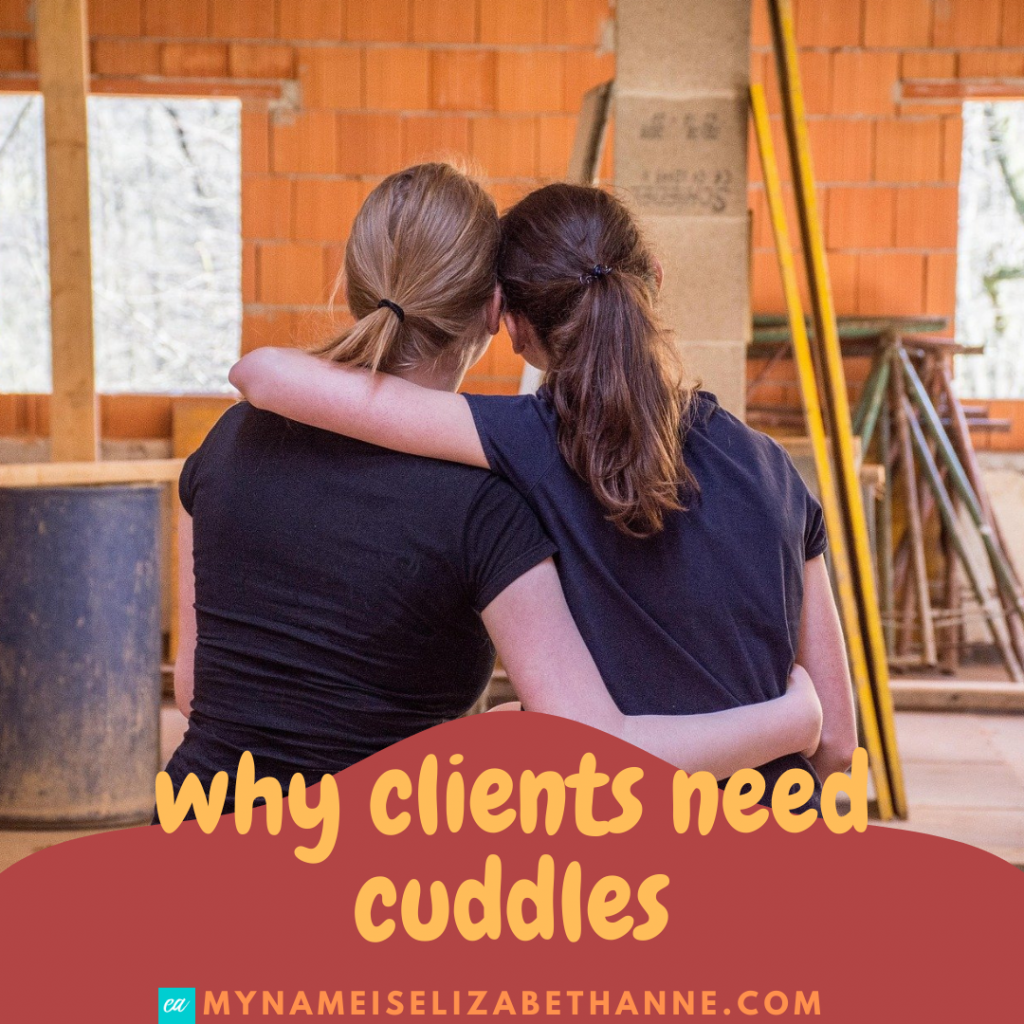 Clients Need Cuddles My Name Is Elizabeth Anne