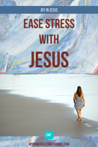 Ease Stress With Jesus My Name Is Elizabeth Anne