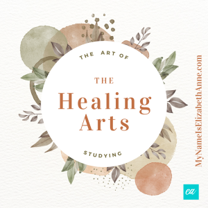 The Art of Studying the Healing Arts My Name Is Elizabeth Anne Study Solutions