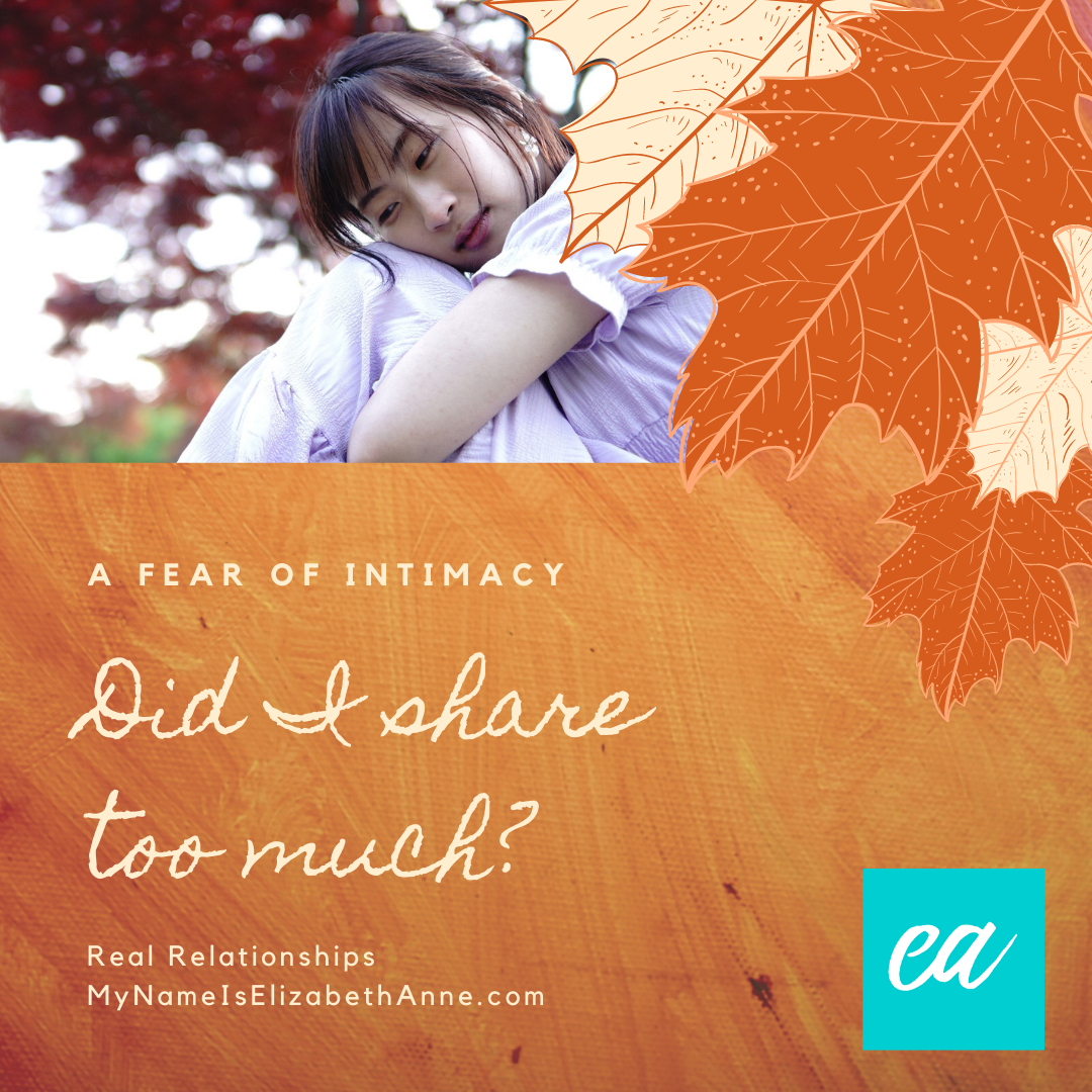 Did I share too much? A fear of intimacy My Name Is Elizabeth Anne Real Relationships